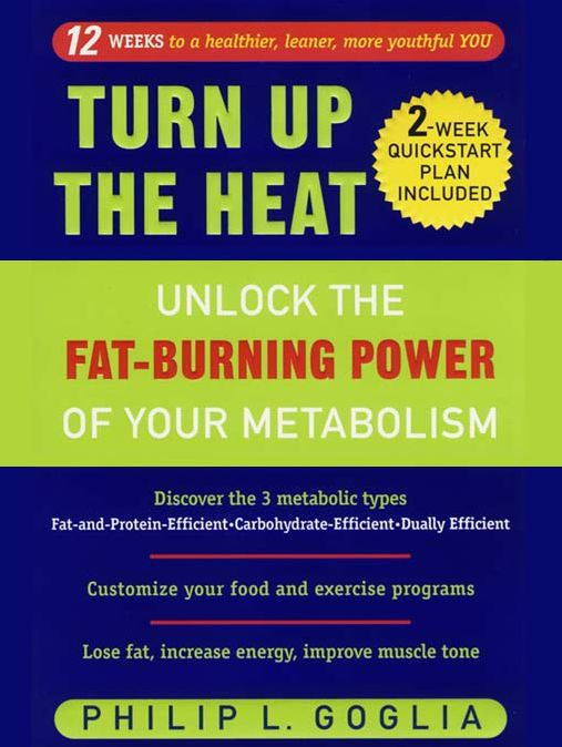 Philip L. Goglia - Turn Up the Heat: Unlock the Fat-Burning Power of Your